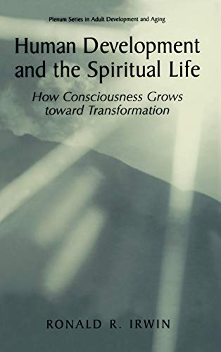 9780306466069: Human Development and the Spiritual Life: How Consciousness Grows Toward Transformation (The Plenum Series in Adult Development and Aging)