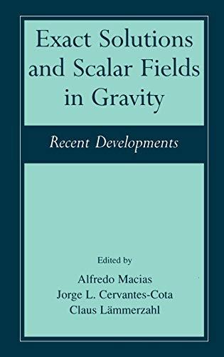 Exact Solutions and Scalar Fields in Gravity: Macias, Alfredo (EDT)/