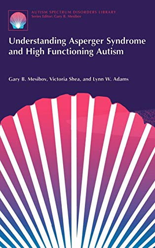 Understanding Asperger Syndrome and High Functioning Autism: Mesibov, Gary B.;