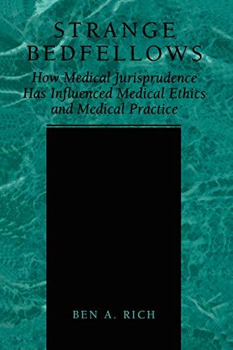 Strange Bedfellows: How Medical Jurisprudence Has Influenced: Rich, Ben A.