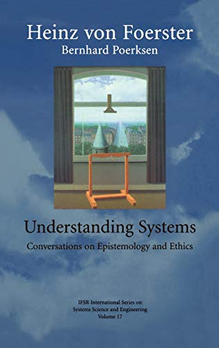 Understanding Systems Conversations on Epistemology and Ethics IFSR International Series on Systems...