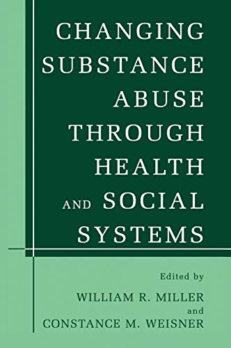 9780306472565: Changing Substance Abuse Through Health and Social Systems