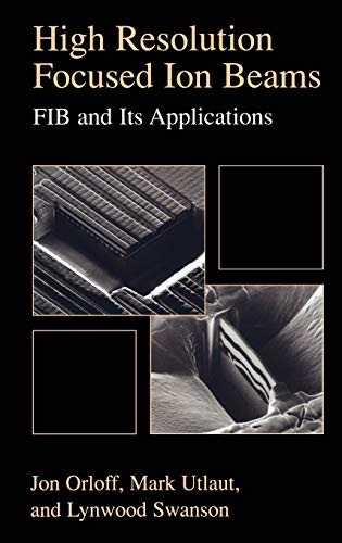 9780306473500: High Resolution Focused Ion Beams: FIB and its Applications: The Physics of Liquid Metal Ion Sources and Ion Optics and Their Application to Focused Ion Beam Technology
