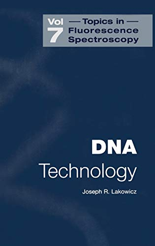 Topics in Fluorescence Spectroscopy, Vol. 7 DNA Technology: Joseph R. Lakowicz