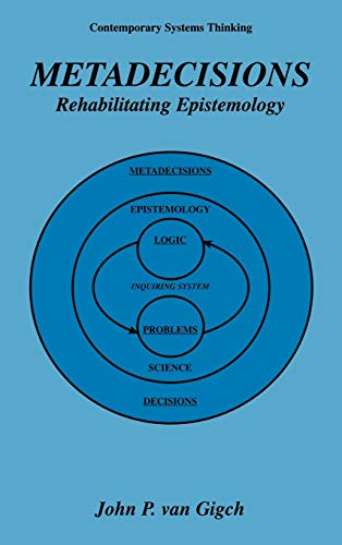 Metadecisions Rehabilitating Epistemology Contemporary Systems Thinking: John P. van Gigch