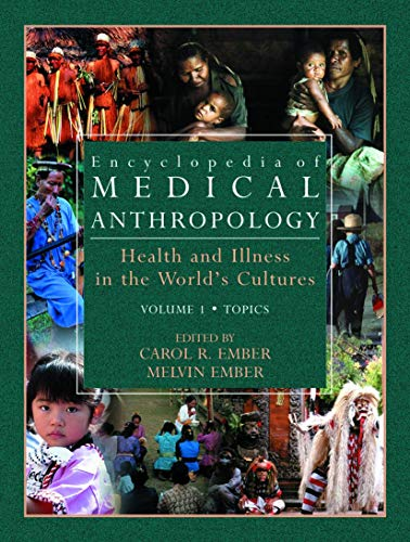 Encyclopedia of Medical Anthropology: Topics Volume 1: Health and Illness in the World s Cultures (...