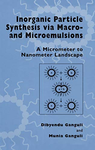 Inorganic Particle Synthesis via Macro and Microemulsions: A Micrometer to Nanometer Landscape: ...