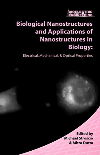9780306486272: Biological Nanostructures and Applications of Nanostructures in Biology: Electrical, Mechanical, and Optical Properties (Bioelectric Engineering)