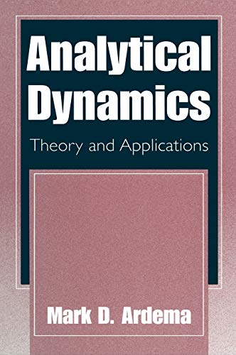 Analytical Dynamics Theory and Applications: Mark D. Ardema