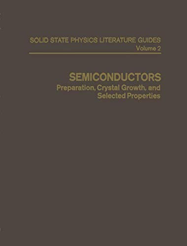 9780306683220: Semiconductors: Preparation, Crystal Growth, and Selected Properties (Solid State Physics Literature Guides)