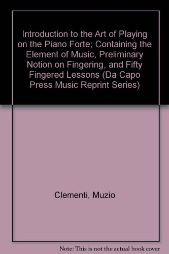 9780306700040: Introduction to the Art of Playing on the Piano Forte: Containing the Elements of Music, Preliminary Notion on Fingering, and Fifty Fingered Lessons (Da Capo Press Music Reprint Series)