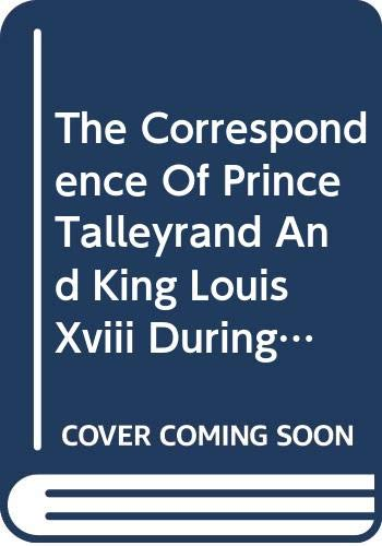 9780306700477: The Correspondence Of Prince Talleyrand And King Louis Xviii During The Congress Of Vienna (Europe 1815-1945 Series)