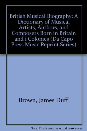 British Musical Biography (Da Capo Press music reprint series): Brown, James Duff; Stratton, ...