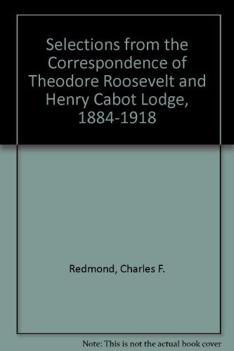 Selections from the Correspondence of Theodore Roosevelt: F. Redmond, Charles