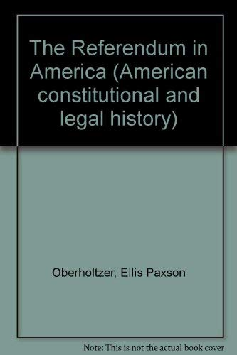 The Referendum in America (American constitutional and: Oberholtzer, Ellis Paxson