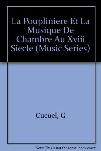 LA Poupliniere Et LA Musique De Chambre Au XVIII Siecle (Music Series): G. Cucuel