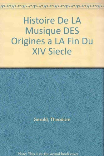 Histoire De La Musique Des Origines A La Fin Du Xiv Siecle: Gerold, Theodore