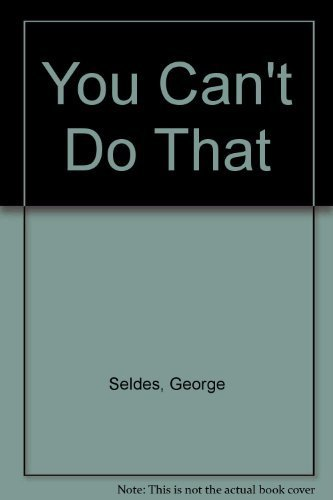 You Can't Do That (Civil liberties in American history) (0306702010) by George Seldes