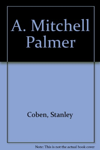 9780306702082: A. Mitchell Palmer: Politician (Civil liberties in American history)