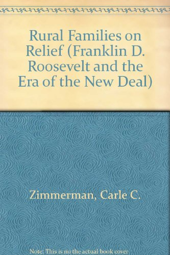 Rural Families on Relief (Franklin D. Roosevelt and the Era of the New Deal): Zimmerman, Carle ...