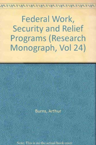 9780306703560: Federal Work, Security, And Relief Programs (Research Monograph, Vol 24)