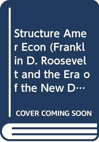 9780306703881: Structure Amer Econ (Franklin D. Roosevelt and the Era of the New Deal)