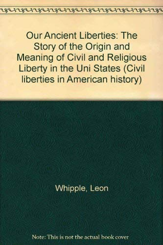 9780306704192: Our Ancient Liberties: The Story of the Origin and Meaning of Civil and Religious Liberty in the Uni States (Civil liberties in American history)