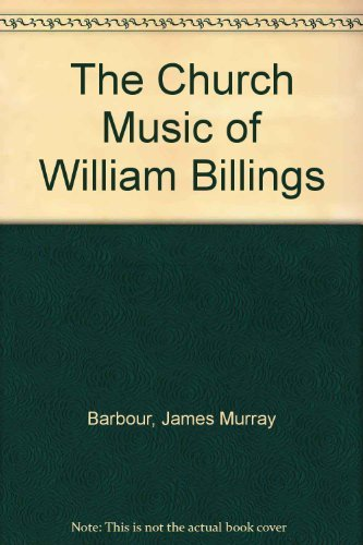 The Church Music Of William Billings (Da Capo Press music reprint series): J. Murray Barbour