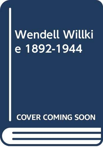 9780306704567: Wendell Willkie 1892-1944 (Franklin D. Roosevelt and the era of the New Deal)