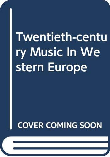 9780306704604: Twentieth-Century Music in Western Europe; the Compositions and the Recording