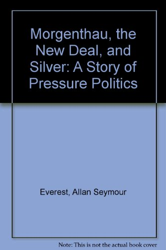 Morgenthau, the New Deal, and Silver: A: Allan Seymour Everest