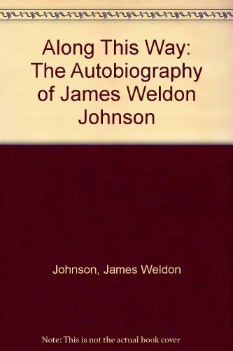 Along This Way: The Autobiography of James Weldon Johnson: Johnson, James Weldon