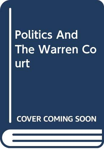 9780306705731: Politics And The Warren Court (Da Capo Press reprints in American constitutional and legal history)