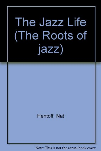9780306706813: The Jazz Life (The Roots of jazz)