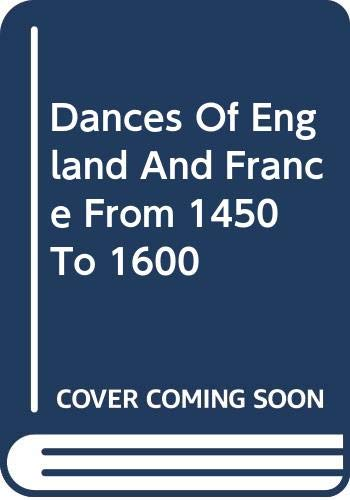 9780306707254: Dances of England and France from 1450 to 1600: With Their Music and Authentic Manner of Performance