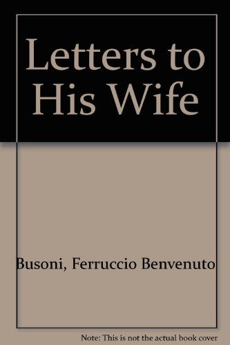 Letters to His Wife (Da Capo Press: Busoni, Ferruccio Benvenuto,