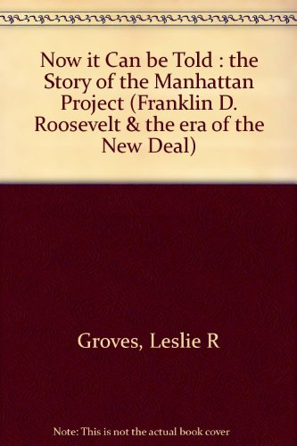 9780306707384: Now it Can be Told : the Story of the Manhattan Project (Franklin D. Roosevelt & the era of the New Deal)