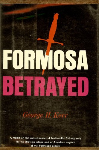 Formosa Betrayed (United States Foreign Policy): George Kerr