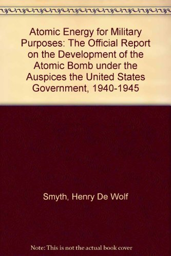 9780306707674: Atomic Energy for Military Purposes: The Official Report on the Development of the Atomic Bomb Under the Auspices of the United States Government, 1