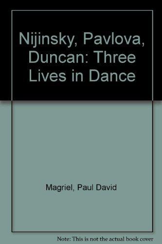 9780306708459: Nijinsky, Pavlova, Duncan: Three Lives In Dance (The Lyric stage)