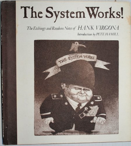 The System Works: The Etchings and Random Notes of Hank Virgona: Virgona, Hank. Pete Hamill, ...