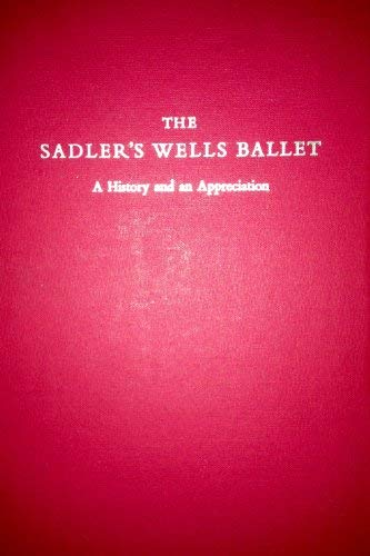 The Sadler's Wells Ballet: A History And: Clarke, Mary