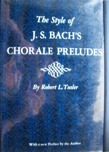The Style of J. S. Bach's Chorale: Tusler, Robert L.