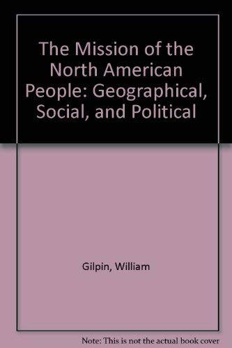 The Mission of the North American People: Geographical, Social, and Political (The American scene...