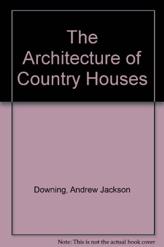 The Architecture of Country Houses: Downing, Andrew Jackson