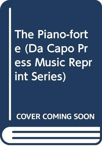 9780306710841: The Piano-Forte: Its History Traced to the Great Exhibition of 1851