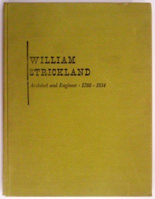 William Strickland, Architect and Engineer; 1788-1854: Gilchrist, Agnes Addison