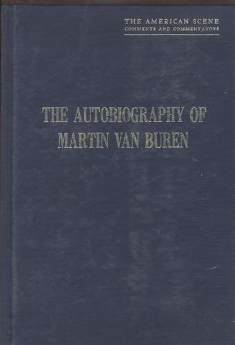 9780306712753: Autobiography Of Martin Van Buren (The American scene: comments and commentators)