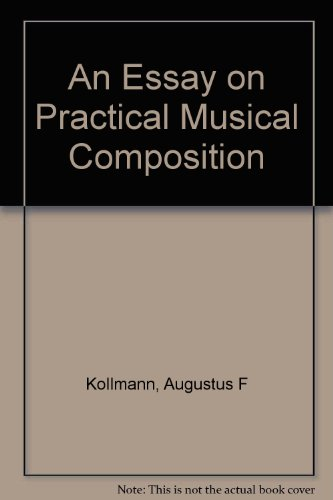 Essay on Practical Musical Composition According to the Nature of That Science and the Principles...
