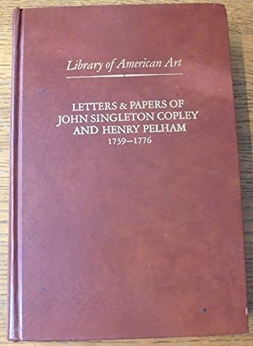 Letters & papers of John Singleton Copley and Henry Pelham, 1739-1776 (Library of American art)...
